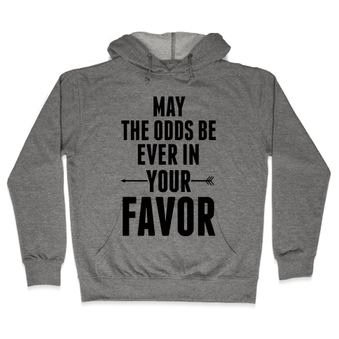 May the Odds Be Ever in Your Favor Hooded Sweatshirt