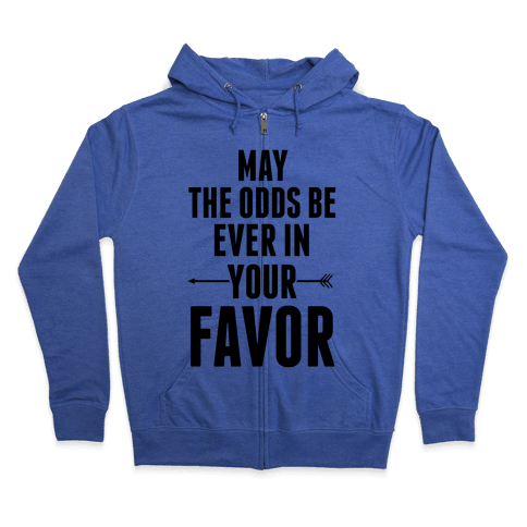 May the Odds Be Ever in Your Favor Zip Hoodie