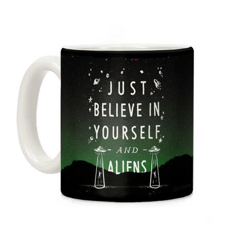 Just Believe In Yourself And Aliens Coffee Mug