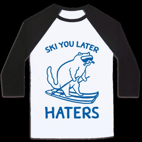 Ski You Later Haters Baseball Tee