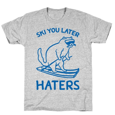 Ski You Later Haters T-Shirt