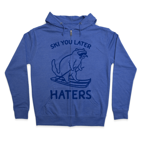 Ski You Later Haters Zip Hoodie