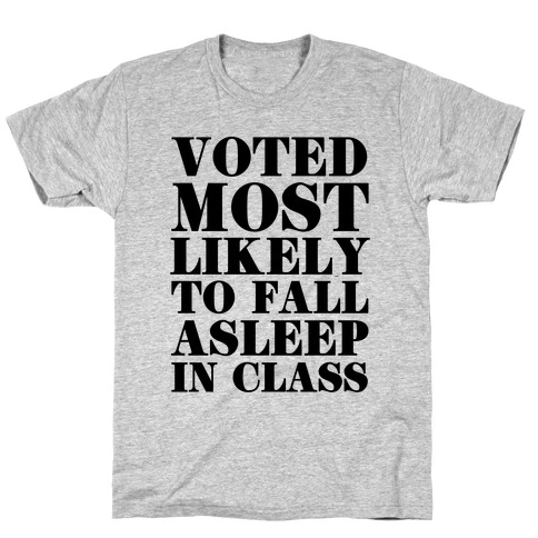 Voted Most Likely to Fall Asleep in Class T-Shirt