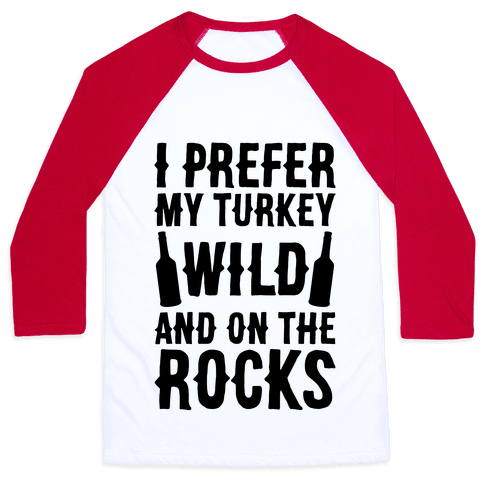 I Prefer My Turkey Wild And On The Rocks Baseball Tee