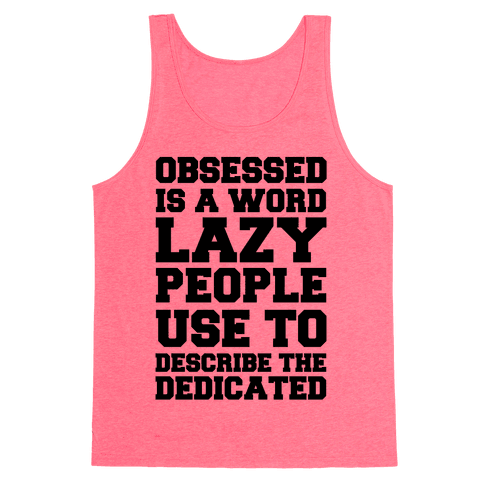 Obsessed Is A Word Lazy People Use To Describe The Dedicated Tank Top