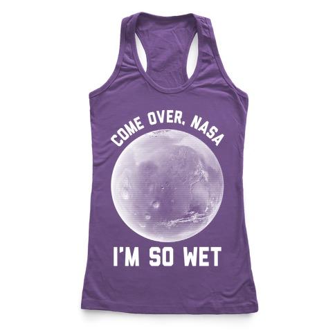 Come Over NASA I'm So Wet Racerback Tank Top