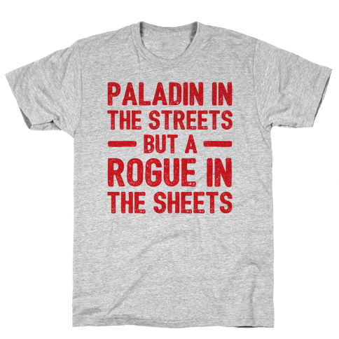 Paladin In The Streets But A Rogue In The Sheets Mens T-Shirt