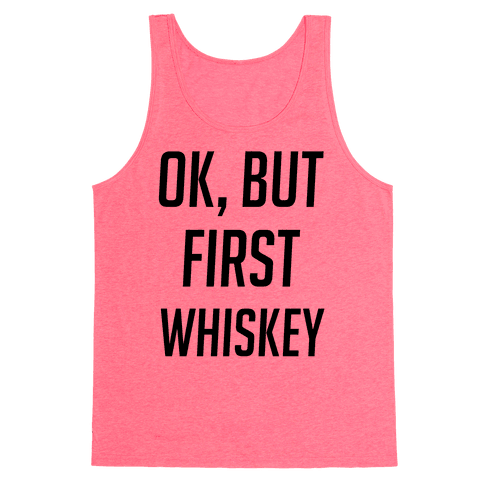 Ok, But First Whiskey Tank Top