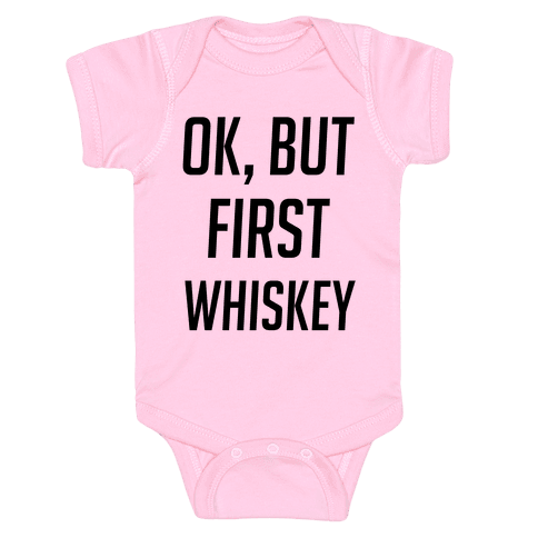 Ok, But First Whiskey Baby Onesy