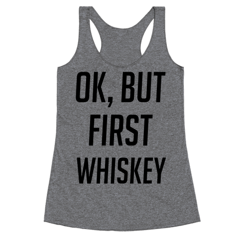 Ok, But First Whiskey Racerback Tank Top