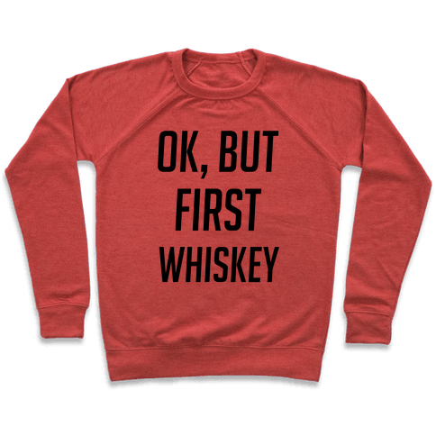 Ok, But First Whiskey Pullover