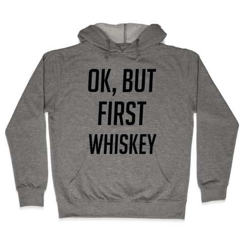 Ok, But First Whiskey Hooded Sweatshirt
