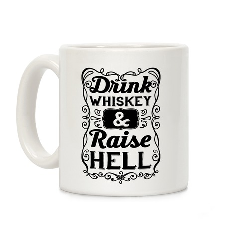 Drink Whiskey and Raise Hell Coffee Mug