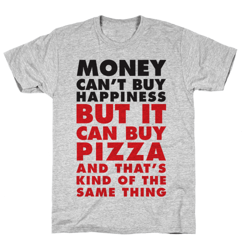 Money Can't Buy Happiness But It Can Buy Pizza Mens T-Shirt