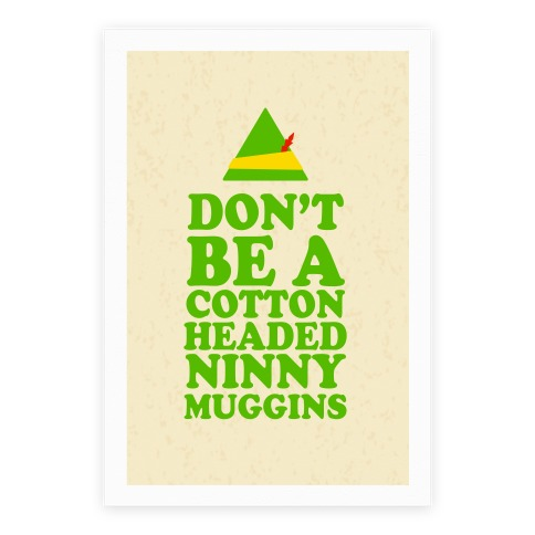 Don't Be a Cotton Headed Ninny Muggins Poster