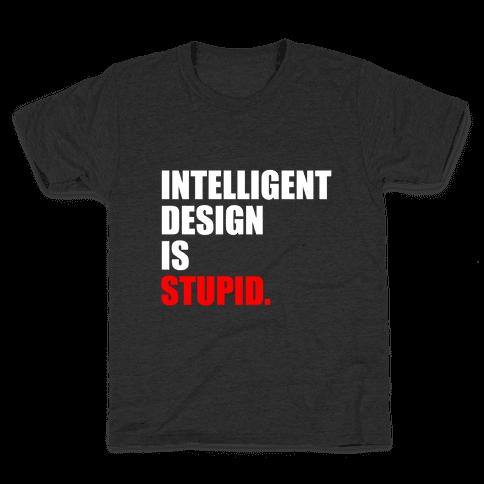Intelligent Design Is Stupid Kids T-Shirt
