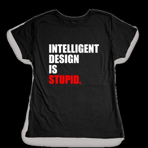 Intelligent Design Is Stupid Womens T-Shirt