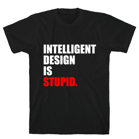 Intelligent Design Is Stupid Mens T-Shirt