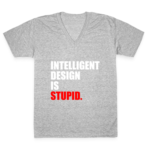 Intelligent Design Is Stupid V-Neck Tee Shirt