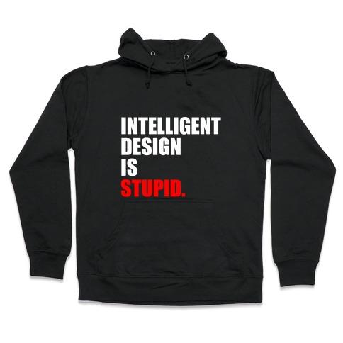 Intelligent Design Is Stupid Hooded Sweatshirt