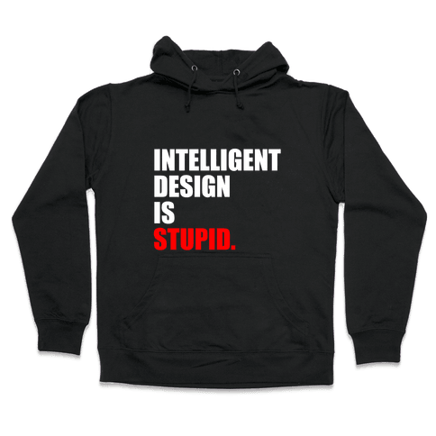 Intelligent Design Is Stupid Hooded Sweatshirt