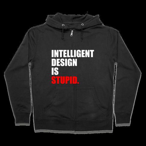 Intelligent Design Is Stupid Zip Hoodie