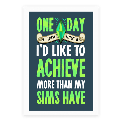 One Day I'd Like To Achieve More Than My Sims Have Poster