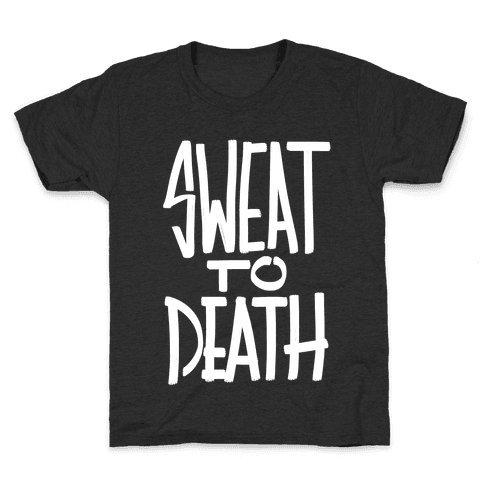 Sweat To Death Kids T-Shirt