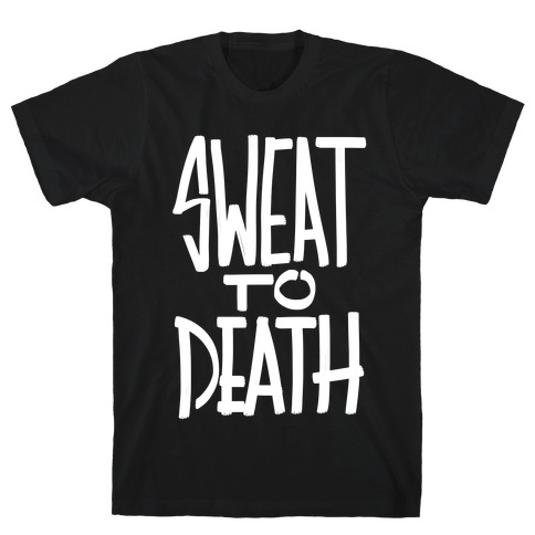 Sweat To Death T-Shirt