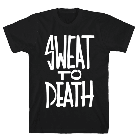 Sweat To Death Mens T-Shirt