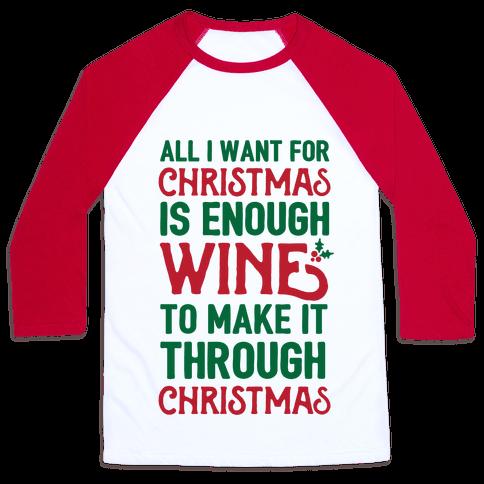 All I Want For Christmas Is Enough Wine To Make It Through Christmas Baseball Tee