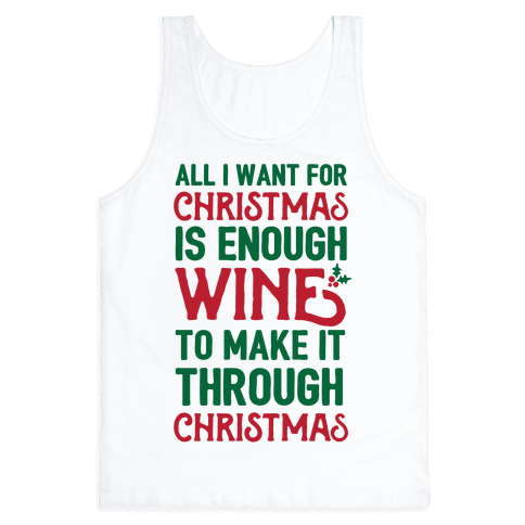 All I Want For Christmas Is Enough Wine To Make It Through Christmas Tank Top