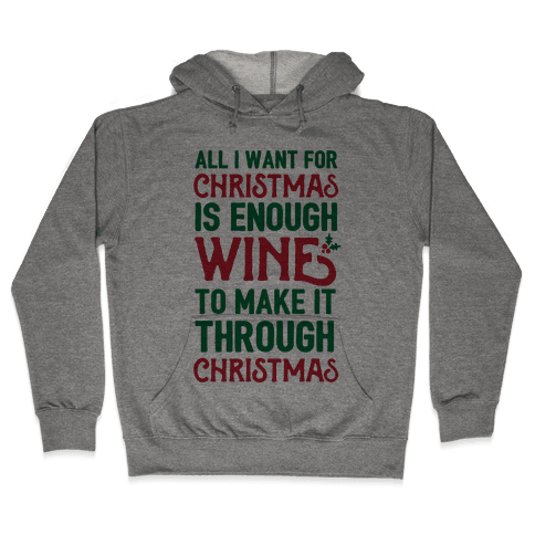 All I Want For Christmas Is Enough Wine To Make It Through Christmas Hooded Sweatshirt