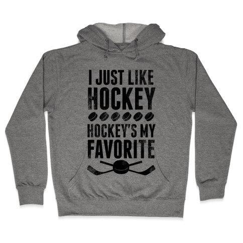 I Just Like Hockey, Hockey's My Favorite! Hooded Sweatshirt