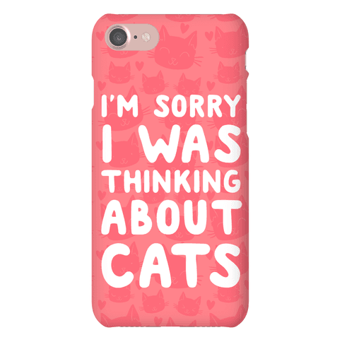 I'm Sorry I Was Thinking About Cats Phone Case