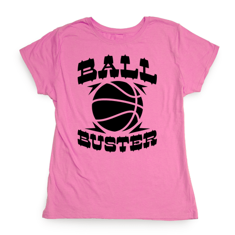 Ball Buster (Basketball) Womens T-Shirt