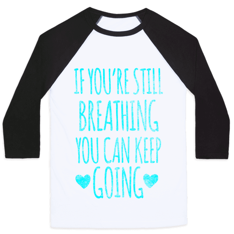 If You're Still Breathing You Can Keep Going Baseball Tee