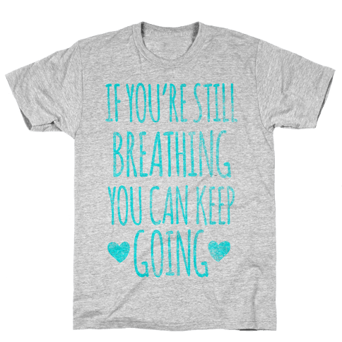 If You're Still Breathing You Can Keep Going Mens T-Shirt