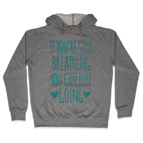 If You're Still Breathing You Can Keep Going Hooded Sweatshirt
