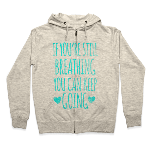 If You're Still Breathing You Can Keep Going Zip Hoodie