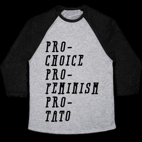 Pro-Choice Pro-Feminism Pro-Tato Baseball Tee