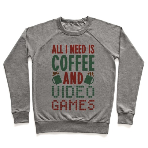 All I Need Is Coffee And Video Games Pullover
