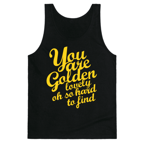 Golden, Lovely, Oh So Hard To Find (Tank) Tank Top
