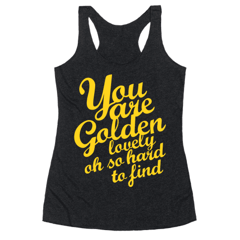 Golden, Lovely, Oh So Hard To Find (Tank) Racerback Tank Top