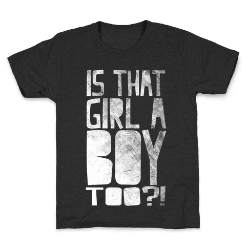 Is That Girl A Boy Too?! Kids T-Shirt