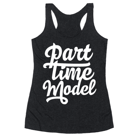 Part Time Model Racerback Tank Top