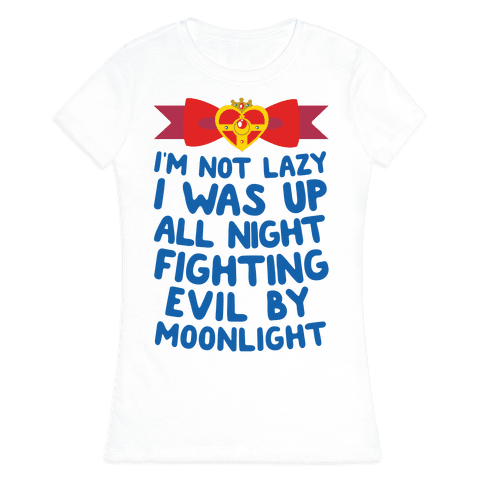 I Was Up Fighting Evil By Moonlight Womens T-Shirt