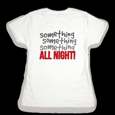 Something... All Night Womens T-Shirt