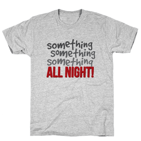 Something... All Night Mens T-Shirt