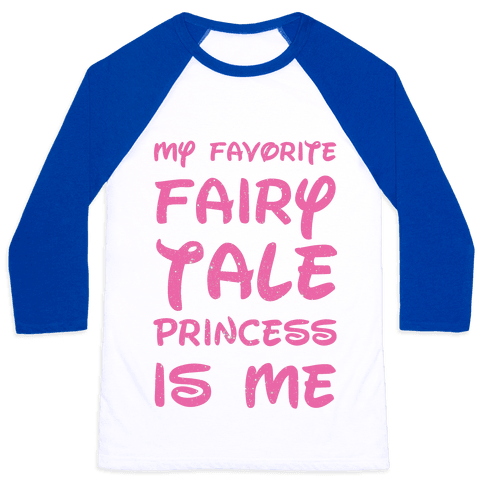 My Favorite Fairy Tale Princess Is Me Baseball Tee